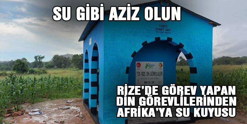 Rize'den Afrika'ya Su Kuyusu