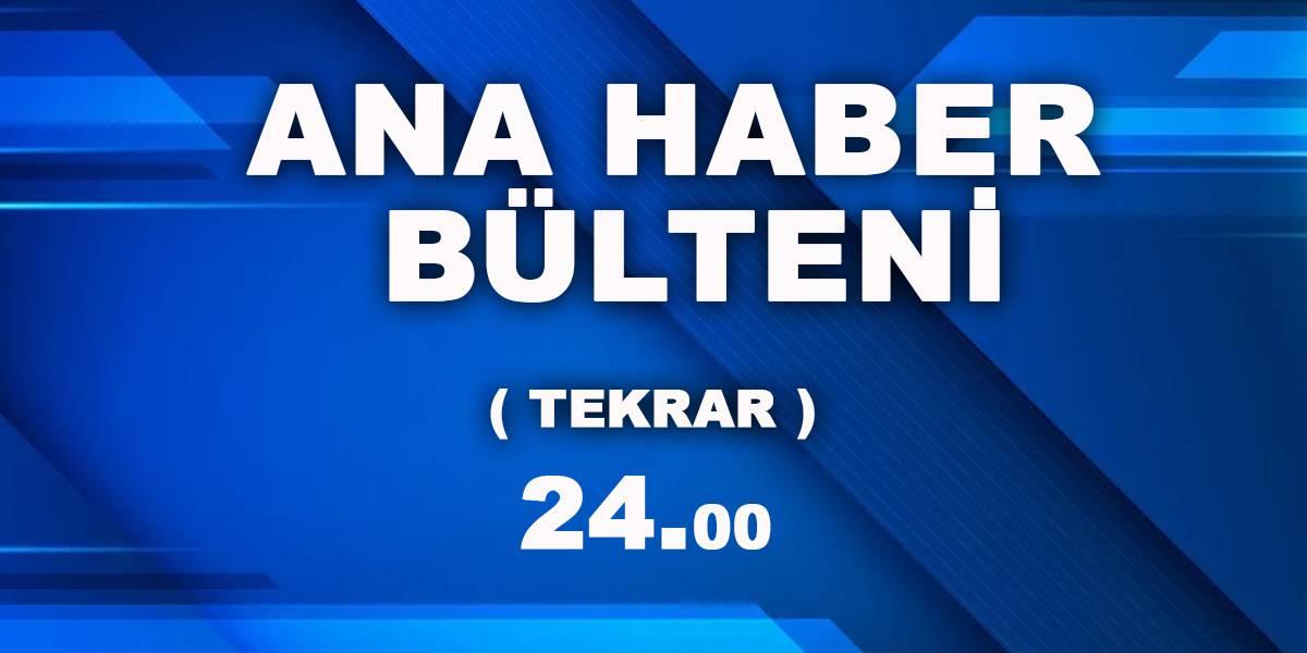GECE BÜLTENİ - 24:00