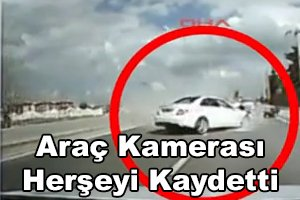 Türkiye de de araç kamerası tarafından kaza anı görüntülendi