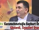 Karamehmetoğlu Bayburt örneğini gösterdi, siyasileri uyardı